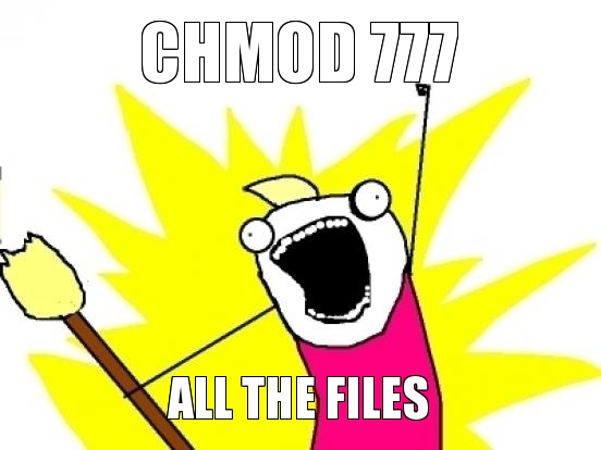CHMOD 777 ALL THE THINGS!